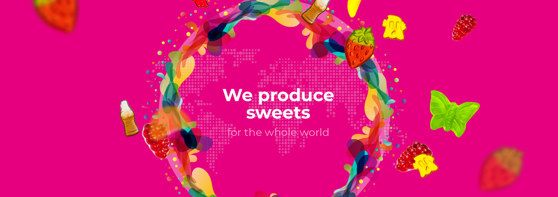 We produce sweets for the whole world